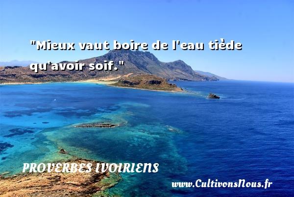 Mieux vaut boire de l eau tiède qu avoir soif. Un Proverbe ivoirien PROVERBES IVOIRIENS - Proverbe boire - Proverbes fun