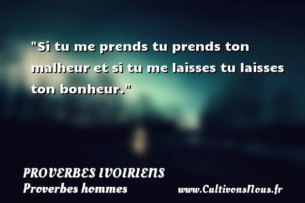 Proverbes ivoiriens - Proverbes hommes - Proverbes philosophiques - Si tu me prends tu prends ton malheur et si tu me laisses tu laisses ton bonheur. Un Proverbe ivoirien PROVERBES IVOIRIENS