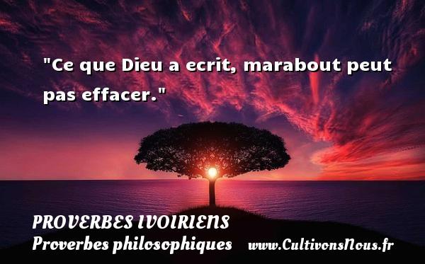 Proverbes ivoiriens - Proverbes philosophiques - Ce que Dieu a ecrit, marabout peut pas effacer. Un Proverbe ivoirien PROVERBES IVOIRIENS