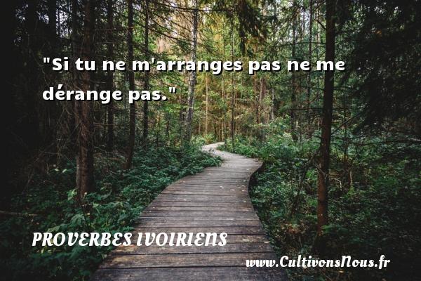 Proverbes ivoiriens - Si tu ne m arranges pas ne me dérange pas. Un Proverbe ivoirien PROVERBES IVOIRIENS