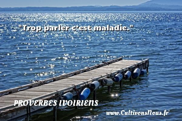 Trop parler c'est maladie. Un Proverbe ivoirien PROVERBES IVOIRIENS - Proverbes parler