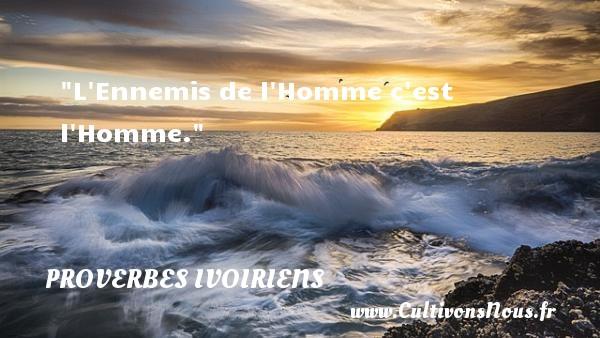 L Ennemis de l Homme c est l Homme. Un Proverbe ivoirien PROVERBES IVOIRIENS