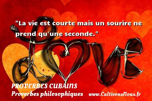 Proverbes cubains - Proverbe bain - Proverbes philosophiques - La vie est courte mais un sourire ne prend qu une seconde. Un Proverbe cubain PROVERBES CUBAINS