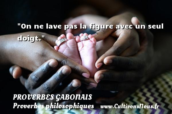 On ne lave pas la figure avec un seul doigt. Un Proverbe gabonais PROVERBES GABONAIS - Proverbes philosophiques