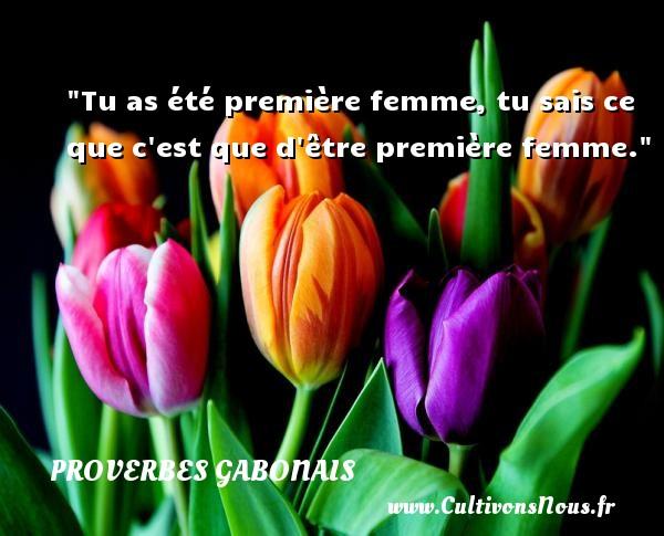 Tu as été première femme, tu sais ce que c est que d être première femme. Un Proverbe gabonais PROVERBES GABONAIS