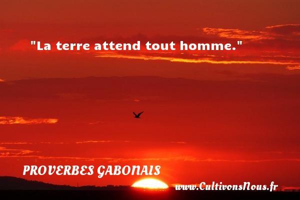 La terre attend tout homme. Un Proverbe gabonais PROVERBES GABONAIS