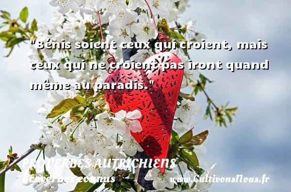 Bénis soient ceux qui croient, mais ceux qui ne croient pas iront quand même au paradis. Un Proverbe autrichien PROVERBES AUTRICHIENS - Proverbes connus - Proverbes philosophiques