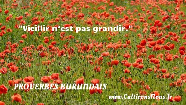 Vieillir n'est pas grandir. Un Proverbe burundais PROVERBES BURUNDAIS - Proverbes philosophiques - Proverbes vie