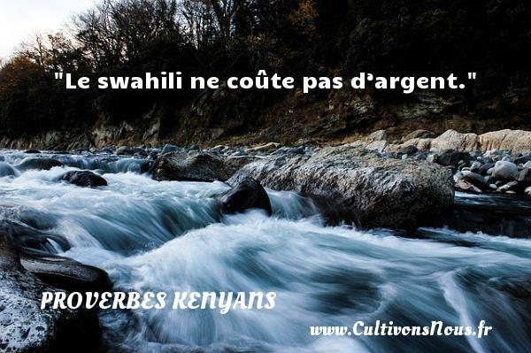 Le swahili ne coûte pas d'argent. Un Proverbe kenyan PROVERBES KENYANS
