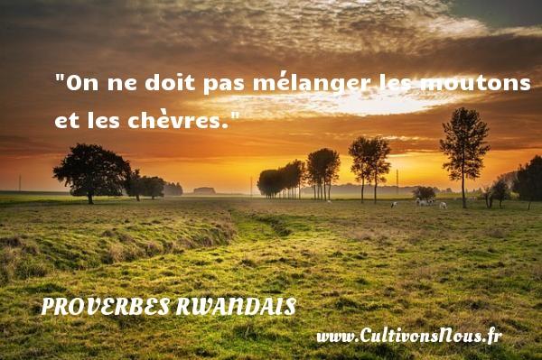 On ne doit pas mélanger les moutons et les chèvres. Un Proverbe rwandais PROVERBES RWANDAIS - Proverbes philosophiques