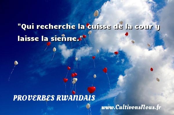 Qui recherche la cuisse de la cour y laisse la sienne. Un Proverbe rwandais PROVERBES RWANDAIS - Proverbes philosophiques