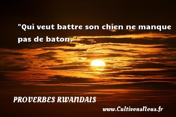 Qui veut battre son chien ne manque pas de baton. Un Proverbe rwandais PROVERBES RWANDAIS - Proverbes philosophiques