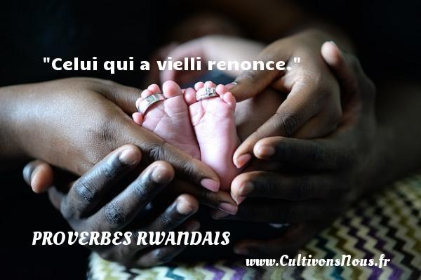 Celui qui a vielli renonce. Un Proverbe rwandais PROVERBES RWANDAIS - Proverbes philosophiques