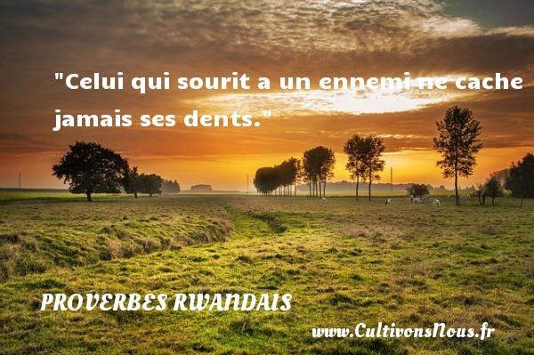 Celui qui sourit a un ennemi ne cache jamais ses dents. Un Proverbe rwandais PROVERBES RWANDAIS - Proverbes philosophiques