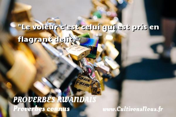 Le voleur c est celui qui est pris en flagrant delit. Un Proverbe rwandais PROVERBES RWANDAIS - Proverbes connus