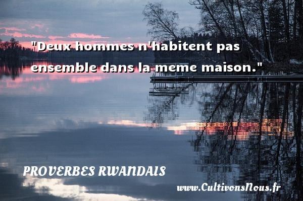Proverbes rwandais - Proverbes philosophiques - Deux hommes n habitent pas ensemble dans la meme maison. Un Proverbe rwandais PROVERBES RWANDAIS