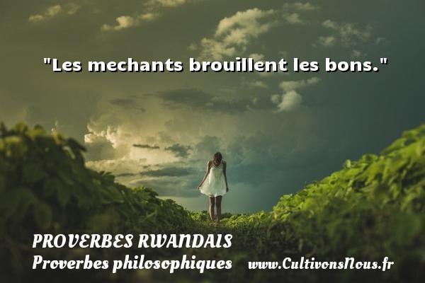 Proverbes rwandais - Proverbes philosophiques - Les mechants brouillent les bons. Un Proverbe rwandais PROVERBES RWANDAIS