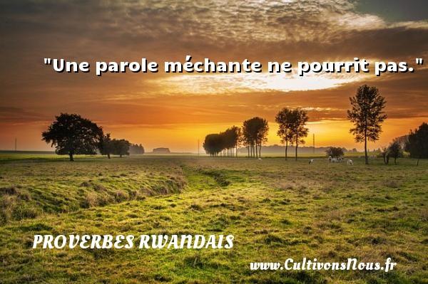 Une parole méchante ne pourrit pas. Un Proverbe rwandais PROVERBES RWANDAIS - Proverbes philosophiques