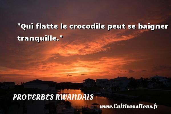 Qui flatte le crocodile peut se baigner tranquille. Un Proverbe rwandais PROVERBES RWANDAIS