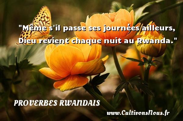 Proverbes rwandais - Même s il passe ses journées ailleurs, Dieu revient chaque nuit au Rwanda. Un Proverbe rwandais PROVERBES RWANDAIS