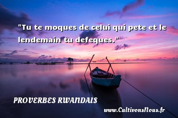 Proverbes rwandais - Tu te moques de celui qui pete et le lendemain tu defeques. Un Proverbe rwandais PROVERBES RWANDAIS