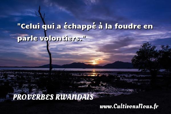 Celui qui a échappé à la foudre en parle volontiers. Un Proverbe rwandais PROVERBES RWANDAIS