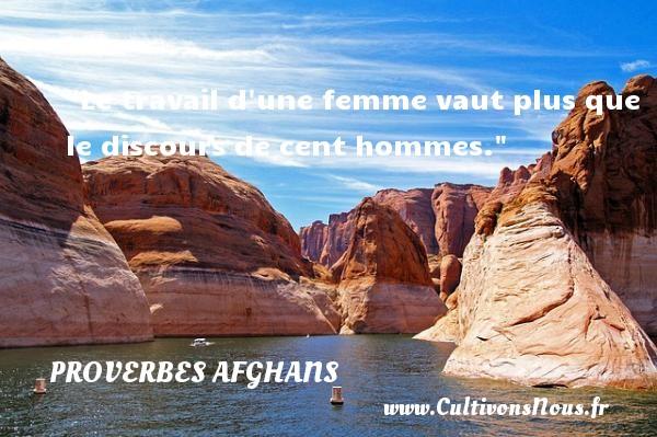 Proverbes afghans - Proverbes fun - Proverbes philosophiques - Le travail d une femme vaut plus que le discours de cent hommes. Un Proverbe afghan PROVERBES AFGHANS