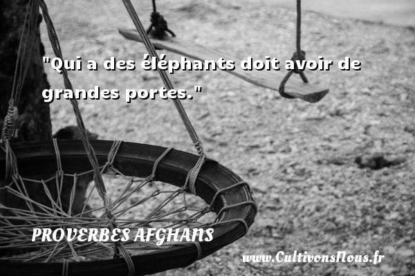 Qui a des éléphants doit avoir de grandes portes. Un Proverbe afghan PROVERBES AFGHANS
