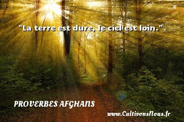 Proverbes afghans - La terre est dure, le ciel est loin. Un Proverbe afghan PROVERBES AFGHANS