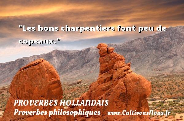 Proverbes hollandais - Proverbes philosophiques - Les bons charpentiers font peu de copeaux. Un Proverbe hollandais PROVERBES HOLLANDAIS