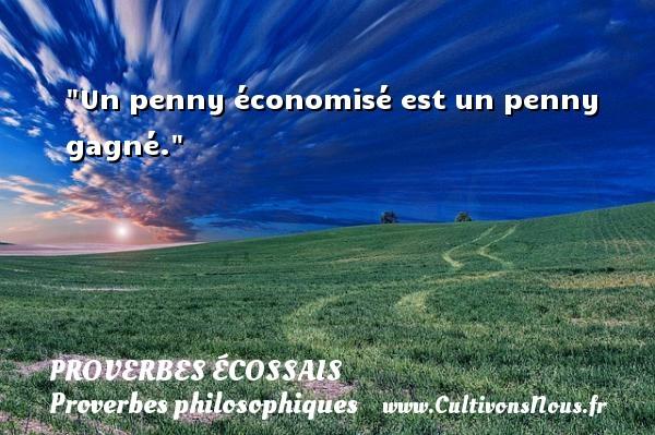 Proverbes écossais - Proverbes philosophiques - Un penny économisé est un penny gagné. Un Proverbe écossais PROVERBES ÉCOSSAIS