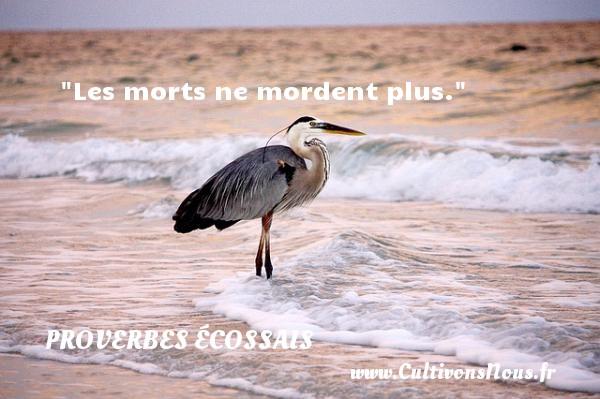 Proverbes écossais - Proverbes philosophiques - Les morts ne mordent plus. Un Proverbe écossais PROVERBES ÉCOSSAIS