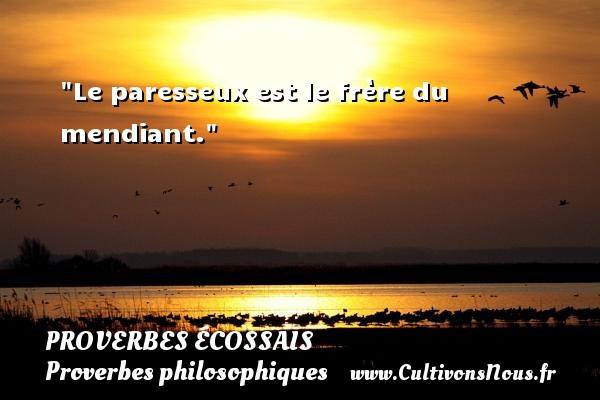 Proverbes écossais - Proverbes philosophiques - Le paresseux est le frère du mendiant. Un Proverbe écossais PROVERBES ÉCOSSAIS