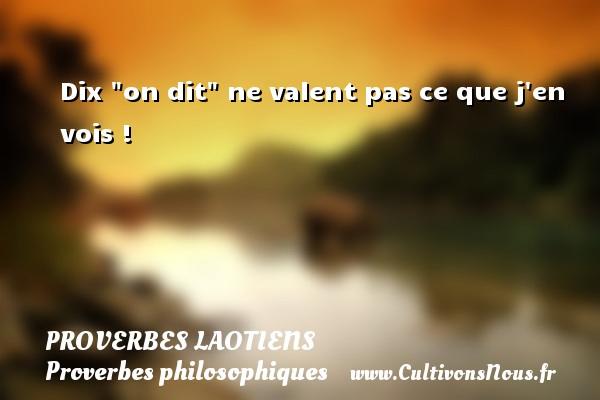 Dix  on dit  ne valent pas ce que j en vois ! Un Proverbe laotien PROVERBES LAOTIENS - Proverbes philosophiques