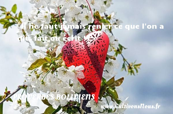 Il ne faut jamais renier ce que l on a dit, fait ou écrit ! Un Proverbe bolivien PROVERBES BOLIVIENS - Proverbes philosophiques