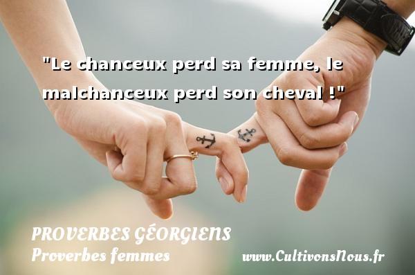 Proverbes géorgiens - Proverbes femmes - Le chanceux perd sa femme, le malchanceux perd son cheval ! Un Proverbe géorgien PROVERBES GÉORGIENS