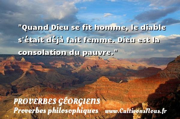 Proverbes géorgiens - Proverbes philosophiques - Quand Dieu se fit homme, le diable s était déjà fait femme. Dieu est la consolation du pauvre. Un Proverbe géorgien PROVERBES GÉORGIENS