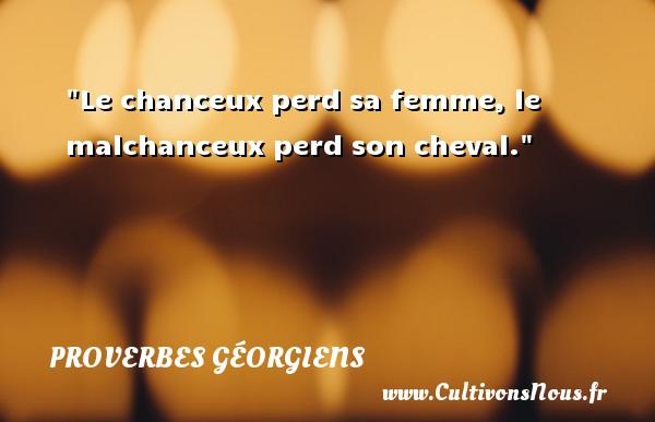 Proverbes géorgiens - Proverbe chance - Le chanceux perd sa femme, le malchanceux perd son cheval. Un Proverbe géorgien PROVERBES GÉORGIENS