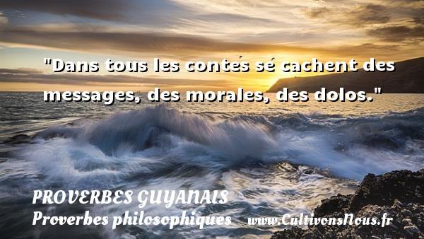 Dans tous les contes se cachent des messages, des morales, des dolos. Un Proverbe guyanais PROVERBES GUYANAIS - Proverbes philosophiques