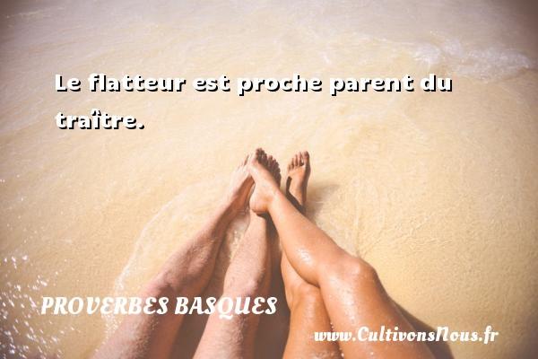 Proverbes basques - Le flatteur est proche parent du traître. Un Proverbe basque PROVERBES BASQUES