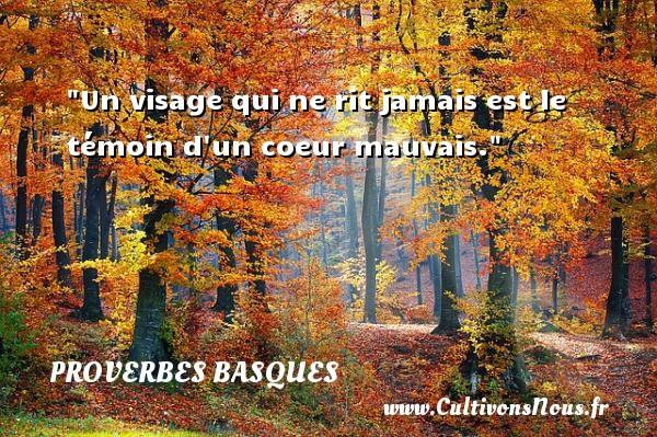 Proverbes basques - Un visage qui ne rit jamais est le témoin d un coeur mauvais. Un Proverbe basque PROVERBES BASQUES