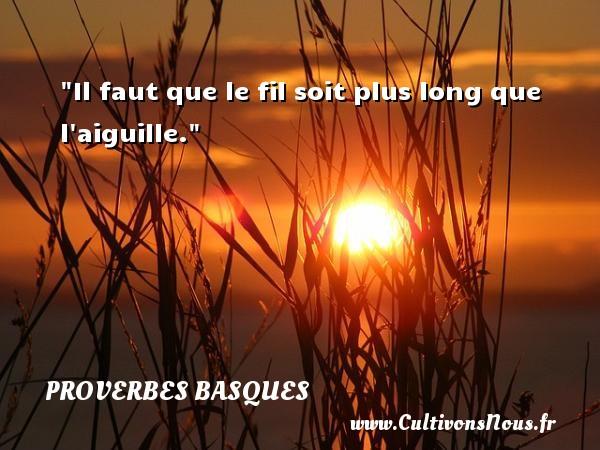 Proverbes basques - Il faut que le fil soit plus long que l aiguille. Un Proverbe basque PROVERBES BASQUES