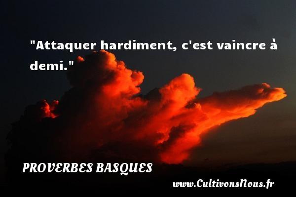 Proverbes basques - Attaquer hardiment, c est vaincre à demi. Un Proverbe basque PROVERBES BASQUES