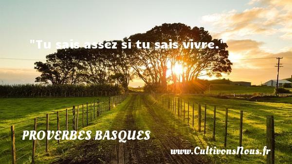 Proverbes basques - Tu sais assez si tu sais vivre. Un Proverbe basque PROVERBES BASQUES