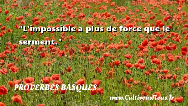 Proverbes basques - L impossible a plus de force que le serment. Un Proverbe basque PROVERBES BASQUES