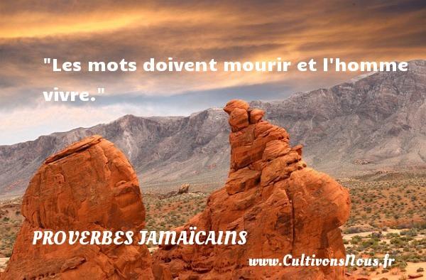 Les mots doivent mourir et l homme vivre. Un Proverbe jamaïcain PROVERBES JAMAÏCAINS - Proverbes jamaïcains - Proverbes philosophiques