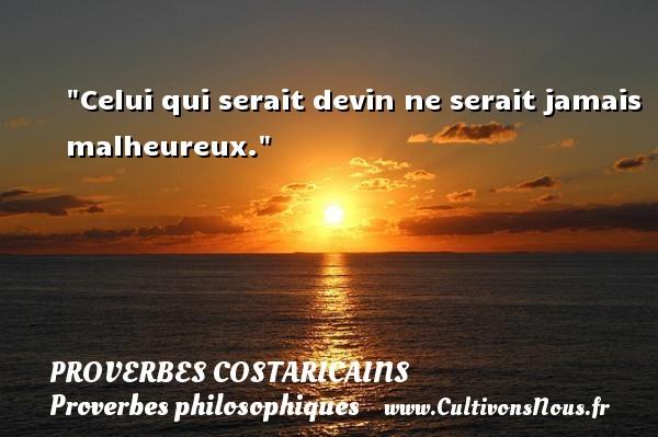 Proverbes Costaricains - Proverbes philosophiques - Celui qui serait devin ne serait jamais malheureux. Un Proverbe Costaricain PROVERBES COSTARICAINS