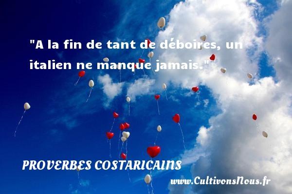 A la fin de tant de déboires, un italien ne manque jamais. Un Proverbe Costaricain PROVERBES COSTARICAINS - Proverbes philosophiques