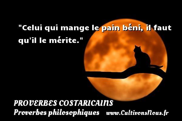 Proverbes Costaricains - Proverbes philosophiques - Celui qui mange le pain béni, il faut qu il le mérite. Un Proverbe Costaricain PROVERBES COSTARICAINS