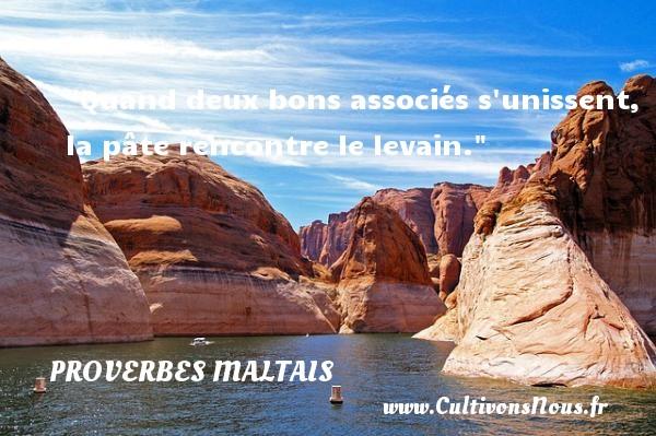 Proverbes maltais - Proverbes fun - Proverbes philosophiques - Quand deux bons associés s unissent, la pâte rencontre le levain. Un Proverbe maltais PROVERBES MALTAIS